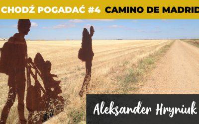 Camino de Madrid, czyli szlak z Madrytu do Santiago. Aleksander Hryniuk. Chodź Pogadać #4